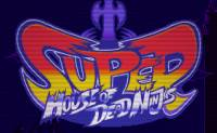 Super House of Dead N...